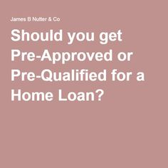 Should you get Pre-Approved or Pre-Qualified for a Home Loan?