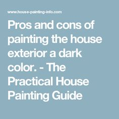 Pros and cons of painting the house exterior a dark color. - The Practical House Painting Guide