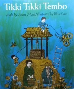 Tikki tikki tembo-no sa rembo- chari bari ruchi-pip peri pembo!  Three decades and more than one million copies later children still love hearing about the boy with the long name who fell down the well. Arlene Mosel and Blair Lent's classic re-creation of an ancient Chinese folktale....one of my favourite childhood memories.
