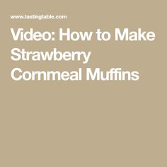 Video: How to Make Strawberry Cornmeal Muffins