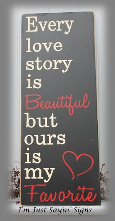 Every Love Story Is Beautiful But Ours Is My Favorite Wood Sign.