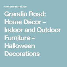 Grandin Road: Home Décor – Indoor and Outdoor Furniture – Halloween Decorations