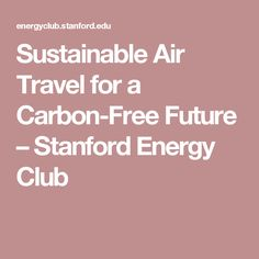Sustainable Air Travel for a Carbon-Free Future – Stanford Energy Club