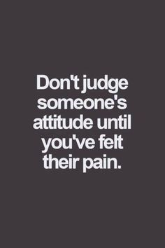 Don't judge someone's attitude - quotes about life - inspirational quotes - motivation. The Words, Motivational Quotes, Funny Quotes, Inspirational Quotes, Great Quotes, Quotes To Live By, Awesome Quotes, Attitude Quotes, Attitude Thoughts
