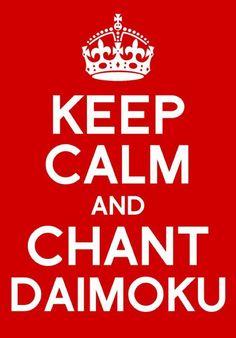 Keep Calm and Chant Daimoku