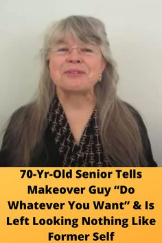 """70-Yr-Old #Senior Tells #Makeover Guy """"Do Whatever You Want"""" & Is Left #Looking Nothing Like #Former Self"""
