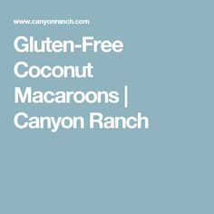 Gluten-Free Coconut Macaroons   Canyon Ranch