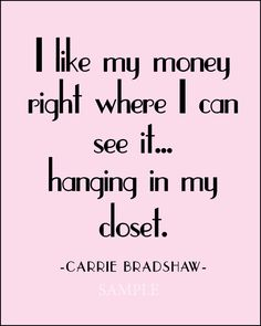 Carrie Bradshaw Quote - The Ultimate Fashionista :)