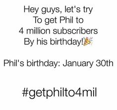 Of you're not subbed to Phil then do it RIGHT NOW<<< PHIL GOT 4 MIL LAST WEEKEND AND IM SO PROUD OF HIM (btw last week end was January 7th)