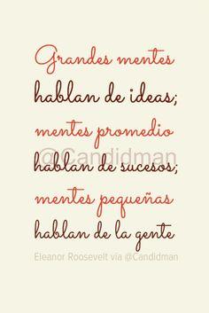 """Grandes mentes hablan de ideas; mentes promedio hablan de sucesos; mentes pequeñas hablan de la gente "". - #EleanorRoosevelt #FrasesCelebres #Candidman #Mentes #Ideas #Sucesos #Gente #Pinterest @Candidman"