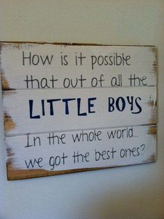 Mom Gifts Discover How is it possible that out of all the LITTLE BOYS in the whole world we got the best one hand-painted wood sign signs for boys boys room Wood Signs For Home, Home Decor Signs, Michael S, Painted Wood Signs, Hand Painted, Boy Room, Kids Bedroom, Boy Bedrooms, Making Ideas