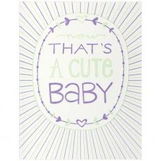 Letterpress greeting card printed with the phrase 'Now that's a cute baby' on 100% cotton paper.