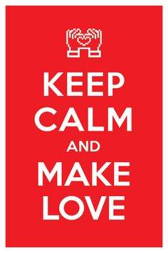 Keep calm and make love