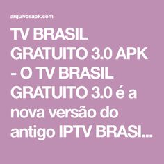 TV BRASIL GRATUITO 3.0 APK - O TV BRASIL GRATUITO 3.0 é a nova versão do antigo IPTV BRASIL GRATUITO 2.1, e o aplicativo já está com mais de 100 canais do brasil grátis HD, SD. Compatível com Android a partir do 4.4. Funciona em celulares, Tablet ou equipamentos Android. Ele conta com uma grade de filmes On Demands e S Lista Iptv Brasil, Samsung, Verses