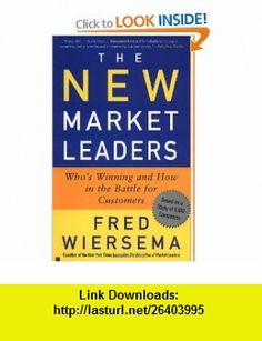The New Market Leaders Whos Winning and How in the Battle for Customers (9780743204668) Fred Wiersema , ISBN-10: 0743204662  , ISBN-13: 978-0743204668 ,  , tutorials , pdf , ebook , torrent , downloads , rapidshare , filesonic , hotfile , megaupload , fileserve
