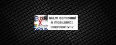 Mobilidade Corporativa - Quem Irá Dominar?