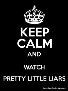 "Not really sure how you're supposed to ""keep calm"" while watching PLL, but okay. :)"