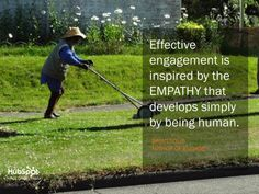 """Effective engagement is inspired by the EMPATHY that develops simply by being human."" - Brian Solis"