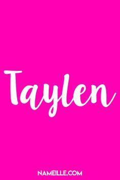 Taylen I Modern Invented Names For Girls I Namielle.com