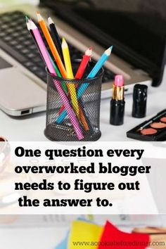 Blogging tip: Are you a stressed out blogger? I've got one question every overworked blogger needs to ask.