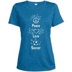 Do you love soccer? You're going to love our T-shirts!  Peace, Love and Soccer - Ladies Heather Dri-Fit Moisture-Wicking Tee - $22.99