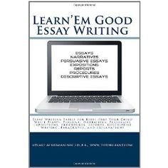 must do s for outstanding essay writing home sweet homeschool  learn em good essay writing essay writing skills for kids help your child write essays personal narratives persuasive expositions procedures