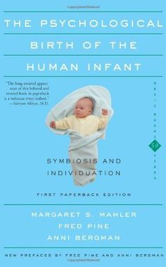 The Psychological Birth Of The Human Infant Symbiosis And Individuation by Margaret S. Mahler, http://www.amazon.com/dp/0465095542/ref=cm_sw_r_pi_dp_0G0brb19G1NW4