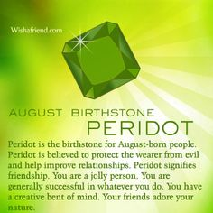 August Birthstone  Peridot signifies strength, romance, friendship and vitality.