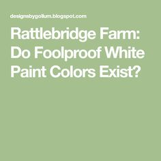 Rattlebridge Farm: Do Foolproof White Paint Colors Exist? Best White Paint, White Paint Colors, White Paints, Neutral Colors, Painting, Painting Art, Paintings, Painted Canvas, Drawings