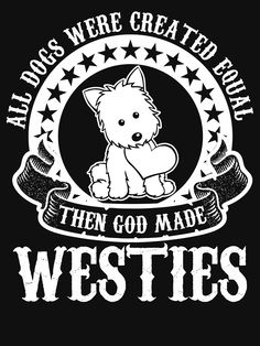 Lol fun Westie decal. I'm sure most Westie owners and lovers can relate!