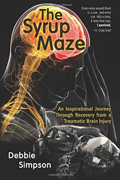 The Syrup Maze: An Inspirational Journey Through Recovery from a Traumatic Brain Injury by Debbie Simpson http://www.amazon.com/dp/1517422485/ref=cm_sw_r_pi_dp_D1Z8wb1P4B399