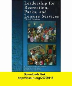 Leadership for Recreation, Parks, and Leisure Service (9781571675606) Christopher R. Edginton, Susan D. Hudson, Kathleen G. Scholl , ISBN-10: 1571675604  , ISBN-13: 978-1571675606 ,  , tutorials , pdf , ebook , torrent , downloads , rapidshare , filesonic , hotfile , megaupload , fileserve