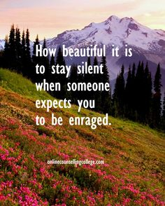 """How beautiful it is stay silent when someone expects you to be enraged."" Self improvement and counseling quotes. Created and posted by the Online Counselling College."