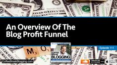 "The concept of the ""funnel"" has been used in sales for years. And it is quite possible that you've heard the idea of the sales funnel before. In this episode of CBB, I outline what I call the blog profit funnel."
