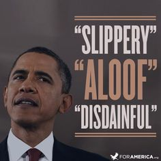 "George Will says Obama is ""slippery, very aloof and mildly disdainful of…the American public."""