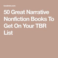50 Great Narrative Nonfiction Books To Get On Your TBR List