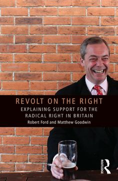 Revolt on the right : explaining support for the radical right in Britain / Robert Ford and Matthew Goodwin. -- London ;  New York :  Routledge, Taylor & Francis Group,  2014.