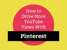 How to Use #Pinterest to Drive More #YouTube Views