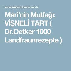 Meri'nin Mutfağı: VİŞNELİ TART ( Dr.Oetker 1000 Landfraunrezepte )