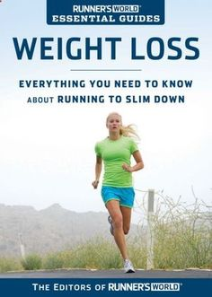 Running to Lose Weight - Runners World Essential Guides: Weight Loss: Everything You Need to Know about Running to Slim Down - Learn how to lose weight running