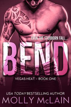 Title: Bend Series: Vegas Heat #1 Author: Molly McLain Designer: Designs by Dana Genre: Contemporary Romance Release Date: November 28 The Hardass Focused and in control at all times. Most people t…