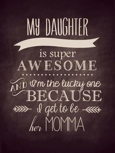 My daughter is super awesome... for you, @Style Space & Stuff Blog @AbdulAziz Bukhamseen Home Sweet Home Blog @عبدالعزيز الجسار Bukhamseen Home Sweet Home Blog Schultz and @Megan Ward Ward Ward Steves  #quote #daughter #daughter quote