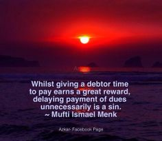 Whilst giving a debtor time to pay earns a great reward, delaying payment of dues unnecessarily is a sin. ~ Mufti Ismail Menk