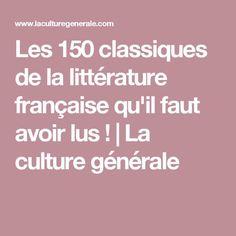 Les 150 classiques de la littérature française qu'il faut avoir lus ! | La culture générale