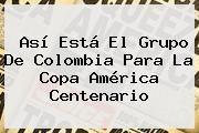 http://tecnoautos.com/wp-content/uploads/imagenes/tendencias/thumbs/asi-esta-el-grupo-de-colombia-para-la-copa-america-centenario.jpg Copa America Centenario. Así está el grupo de Colombia para la Copa América Centenario, Enlaces, Imágenes, Videos y Tweets - http://tecnoautos.com/actualidad/copa-america-centenario-asi-esta-el-grupo-de-colombia-para-la-copa-america-centenario/