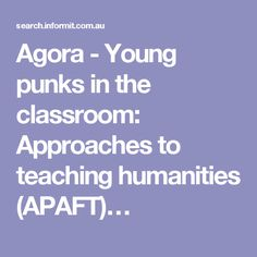 Agora - Young punks in the classroom: Approaches to teaching humanities (APAFT) (See comments for annotation)