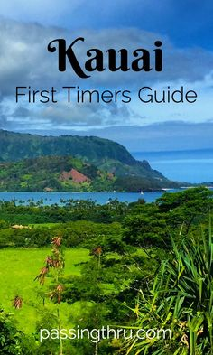 Kauai First Timers Guide recommendations and itineraries for your visit to the Garden Isle