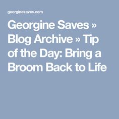 Georgine Saves » Blog Archive » Tip of the Day: Bring a Broom Back to Life