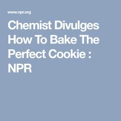 Chemist Divulges How To Bake The Perfect Cookie : NPR