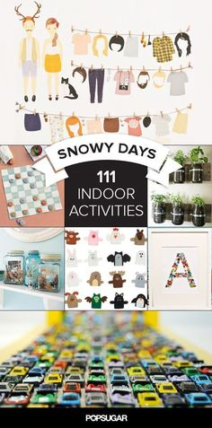 111 boredom-busting ways to stay entertained indoors during the cold season. Prove to your kids that being stuck inside isn't necessarily a bad thing — it can be an opportunity to learn new crafts, recipes, and play fun games!